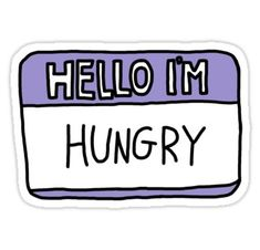 'Hello I'm Hungry' Sticker by romerkat - stickers~ Stickers Cool, Red Bubble Stickers, Tumblr Stickers, Phone Stickers, Funny Stickers, Preppy Stickers, Cute Laptop Stickers, Wallpaper Stickers, Notebook Stickers