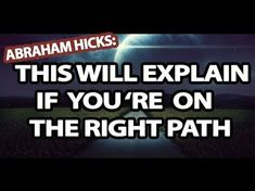 ▶ Abraham Hicks - This Will Explain If You're On The Right Path - YouTube