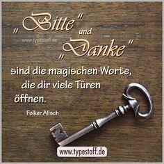 """""""Bitte"""" und """"Danke"""" sind die magischen Worte, die dir viele Türen öffnen. *** #bitte #danke #höflichkeit #türen öffnen #öffnen #weg bereiten #wort #worte #freundlich #zitat #spruch *** mehr auf http://de.dawanda.com/shop/typestoff"""