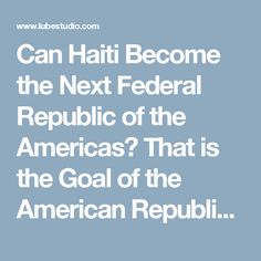Can Haiti Become the Next Federal Republic of the Americas? That is the Goal of the American Republican Network Inc. :: A FREE Social Digital Signage Software - Everyone Broadcasts Now