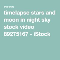 timelapse stars and moon in night sky stock video 89275167 - iStock