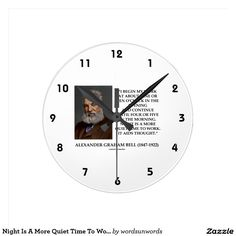 Night Is A More Quiet Time To Work It Aids Thought Round Wall Clocks #alexandergraham #bell #night #morequiettime #work #aidsthought #quote #quotation #inspirational #motivational #wordsandunwords #psyche #psychology Make others do a double-take with a dose of inspirational attitude with this clock featuring a timeless Alexander Graham Bell quote on why one should work at night.  Great clock gift for any night owl!