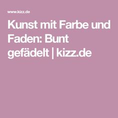 Kunst mit Farbe und Faden: Bunt gefädelt | kizz.de