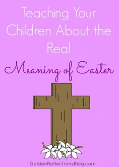 eBook, Printables, activities and more for Teaching About the TRUE Meaning of Easter for Children | www.goldenreflectionsblog.com