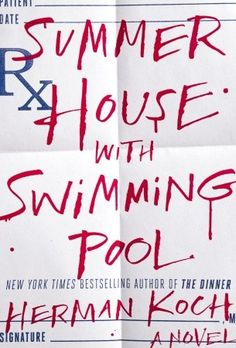 Summer House with Swimming Pool by Herman Koch. When a medical procedure goes horribly wrong and famous actor Ralph Meier winds up dead, Dr. Marc Schlosser needs to come up with some answers. June 2014