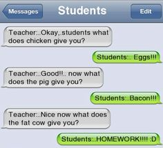 Haha, well hopefully none of my future students say this to me, but it still made me laugh :)