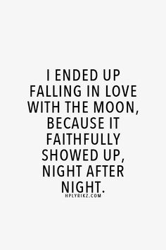 Another quote to make me want my moon tattoo, even more. Great Quotes, Quotes To Live By, Inspirational Quotes, Moon Quotes, Life Quotes, Night Owl Quotes, Night Quotes Thoughts, You Are My Moon, Word Porn