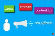 """Cómo difundir contenidos: ayuda básica para no """"pifiarla"""".  #blog #contenidos"""