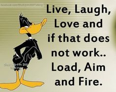 Live Laugh Love If That Doesn't Work Load Aim And Fire funny quotes quote jokes lol funny quote funny quotes funny sayings looney toons humor Looney Tunes Funny, Funny Cartoons, Funny Memes, Funny Laugh, Hilarious, Fun Funny, Fun Live, Cartoon Quotes, Jokes Quotes