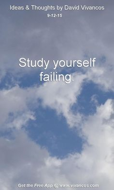 Study yourself failing. [September 12th 2015] https://www.youtube.com/watch?v=rS7hjR9CuOA
