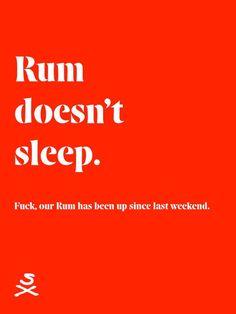 Rum doesn't sleep.
