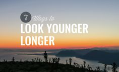 7 Ways to Look Younger Longer - The Distilled Man