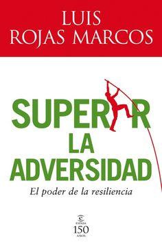 """""""Superar la adversidad: el poder de la resiliencia"""" de Luis Rojas Marcos (2010). Encuéntralo en: Planta 2. PSICOLOGÍA / Afectividad / ROJ sup"""
