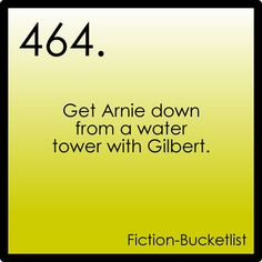 What's Eating Gilbert Grape, lol <3 didn't know people had fiction bucket lists