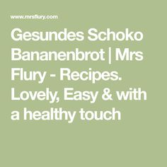 Gesundes Schoko Bananenbrot | Mrs Flury - Recipes. Lovely, Easy & with a healthy touch