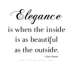 Elegance is when the inside is as beautiful as the outside! Coco Chanel    >>NYC Discount Diva http://stores.ebay.com/NYC-Discount-Diva
