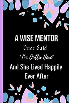 Amazon.com: A Wise Mentor Once Said I'm Outta Here And She Lived Happily Ever After: Women Retirement Gift - A Funny Journal Present for Retired Mentor (9798693330061): Publishing, Sweetish Taste: Books Unique Retirement Gifts, Nurse Retirement Gifts, Book Club Books, New Books, A Funny, Happily Ever After, Kindle App, Invite Your Friends, Journal