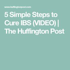 5 Simple Steps to Cure IBS (VIDEO) | The Huffington Post