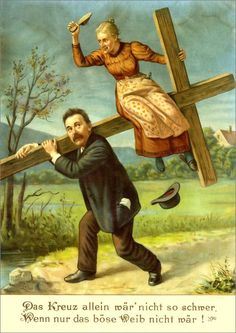 """theraccolta: """"I could easily bear this cross… if only my wicked wife didn't add to its weight! """""""