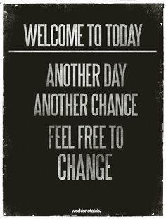 I try to change a little bit every day.  I hope you do, too.