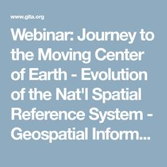 Webinar: Journey to the Moving Center of Earth - Evolution of the Nat'l Spatial Reference System - Geospatial Information & Technology Association