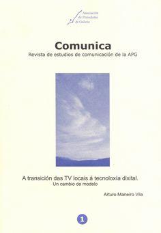 A transición das TV locais á tecnoloxía dixital : un cambio de modelo / Arturo Maneiro Vila
