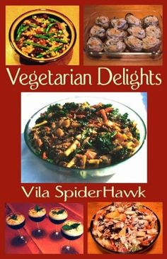 Vegetarian Delights by Vila SpiderHawk, http://www.amazon.com/dp/B00997VER8/ref=cm_sw_r_pi_dp_HSxZub0ZWX2K8  five stars on Amazon!  Check it out!