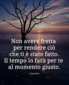 Non avere fretta . Sad Quotes, Words Quotes, Qoutes, Love Quotes, Verona, Cogito Ergo Sum, Italian Quotes, Quotes About Everything, Life Rules