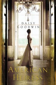 The American Heiress by Daisey Goodwin was our Novel Thoughts book club selection for January 2013.