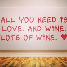 All You Need Is Love. And Wine. Lots of Wine <3
