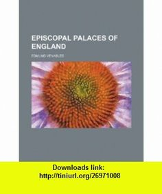 Episcopal palaces of England (9781236029300) Edmund Venables , ISBN-10: 1236029305  , ISBN-13: 978-1236029300 ,  , tutorials , pdf , ebook , torrent , downloads , rapidshare , filesonic , hotfile , megaupload , fileserve