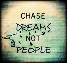 chase dreams not people #quotes