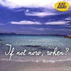 If not now, when? www.justaway.com #justaway #travel #quote #ocean #sea #reisen #urlaub