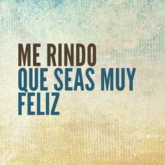 Pero Muy feliz!!!! Adios Tu SABES quien Eres Just saying!!!!