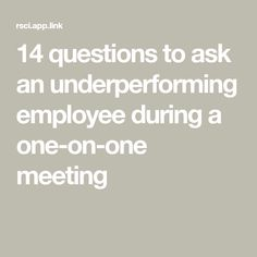 14 questions to ask an underperforming employee during a one-on-one meeting