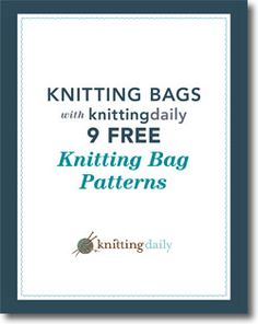 Knitting Bags: 9 Free Bag Patterns Including Knit Purse, Tote, Messenger, and Felted Bag Patterns - eBook