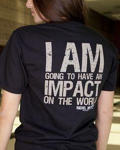I am going to have an impact on the world ❤️ - Rachel Joy Scott