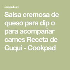 Salsa cremosa de queso para dip o para acompañar carnes Receta de Cuqui - Cookpad Queso, Dips, Appetizers, Chicken, Cooking Recipes, Mexican Cakes, Ponchos, Fiesta Party