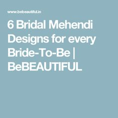 6 Bridal Mehendi Designs for every Bride-To-Be | BeBEAUTIFUL