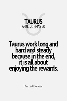 Taurus work long and hard and steadily because in the end, it is all about enjoying the rewards. Taurus Bull, Taurus Man, Taurus Love, Astrology Taurus, Zodiac Signs Taurus, My Zodiac Sign, Scorpio, Astrology Signs, Astrology Compatibility
