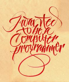 """""""I wanted to be a computer programmer"""" calligraphy by Luca Barcellona"""
