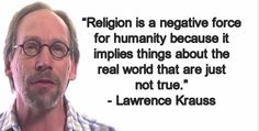 Lawrence Krauss Makes A Powerful Case Against Organized Religion. Now this guy is a scientist. Atheist Agnostic, Atheist Quotes, Lawrence Krauss, Famous Atheists, Richard Dawkins, Anti Religion, Religious People, Intelligent People, Free Thinker