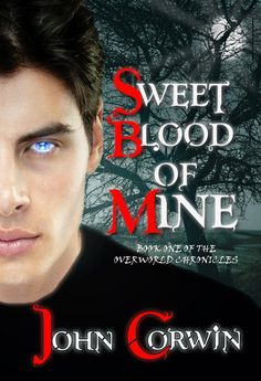 Sweet Blood of Mine by John Corwin - get your copy and check it out!!