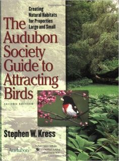 The Audubon Society Guide to Attracting Birds: Creating Natural Habitats for Properties Large and Small: Stephen W. Kress: 9780801488641: Amazon.com: Books