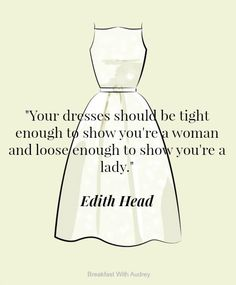 "Fashion Quotes // ""Your dresses should be tight enough to show you're a woman and loose enough to show you're a lady"" - Edith Head"