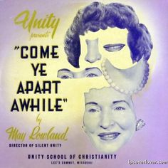 "Unity School of Christianity presents May Rowland, ""Come Ye Apart Awhile."""