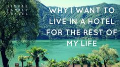 Why I want to live in a hotel for the rest of my life - Simple Family Travel Living In A Hotel, Family Share, I Want To Travel, Holidays With Kids, Of My Life, Family Travel, Blogging, Things I Want, Rest