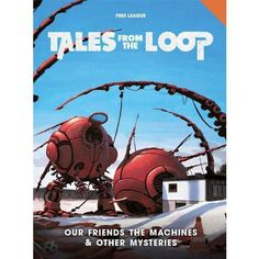 Tales from the Loop - Our Friends the Machines and Other Mysteries