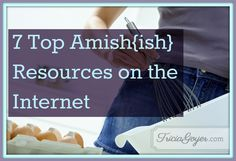 Looking for Amish resources? Here are the best ones from Tricia Goyer and Not Quite Amish.
