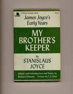 """My Brother's Keeper, James Joyce's Early Years"" by Stanislaus Joyce. Edited by Richard Ellmann, Preface by T. S. Eliot. First Viking Compass Paperback Edition. 1969. For sale by Professor Booknoodle $14.50 USD"